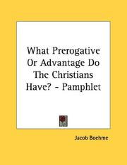 Cover of: What Prerogative Or Advantage Do The Christians Have? - Pamphlet
