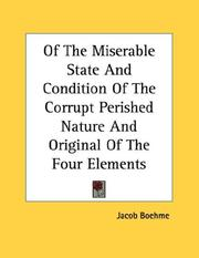 Cover of: Of The Miserable State And Condition Of The Corrupt Perished Nature And Original Of The Four Elements Instead Of The Holy Dominion Of God - Pamphlet