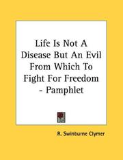 Cover of: Life Is Not A Disease But An Evil From Which To Fight For Freedom - Pamphlet | R. Swinburne Clymer