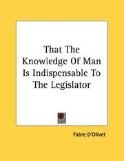 Cover of: That The Knowledge Of Man Is Indispensable To The Legislator | Fabre D