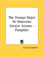 Cover of: The Trumps Major Or Otherwise Greater Arcana - Pamphlet | L. W. de Laurence