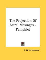 Cover of: The Projection Of Astral Messages - Pamphlet | L. W. de Laurence
