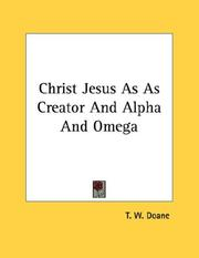 Cover of: Christ Jesus As As Creator And Alpha And Omega | T. W. Doane