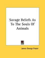 Cover of: Savage Beliefs As To The Souls Of Animals | James George Frazer