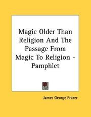 Cover of: Magic Older Than Religion And The Passage From Magic To Religion - Pamphlet
