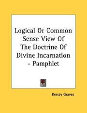 Cover of: Logical Or Common Sense View Of The Doctrine Of Divine Incarnation - Pamphlet | Kersey Graves