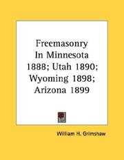 Cover of: Freemasonry In Minnesota 1888; Utah 1890; Wyoming 1898; Arizona 1899 | William H. Grimshaw