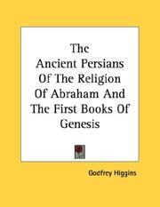 Cover of: The Ancient Persians Of The Religion Of Abraham And The First Books Of Genesis