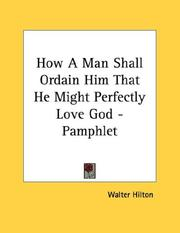 Cover of: How A Man Shall Ordain Him That He Might Perfectly Love God - Pamphlet | Walter Hilton