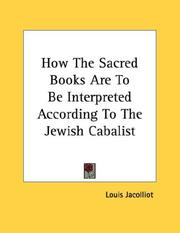 Cover of: How The Sacred Books Are To Be Interpreted According To The Jewish Cabalist | Louis Jacolliot