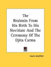 Cover of: The Brahmin From His Birth To His Novitiate And The Ceremony Of The Djita Carma | Louis Jacolliot