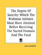 Cover of: The Degree Of Sanctity Which The Brahman Initiates Must Have Attained Before Receiving The Sacred Formula And The Fatal Secret - Pamphlet by Louis Jacolliot