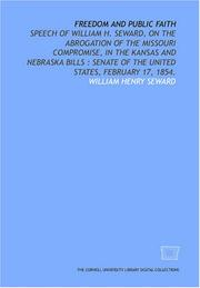 Cover of: Freedom and public faith: speech of William H. Seward, on the abrogation of the Missouri compromise, in the Kansas and Nebraska bills