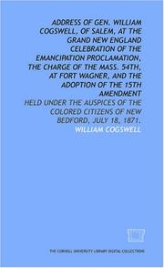 Address of Gen. William Cogswell, of Salem, at the grand New England celebration of the Emancipation Proclamation, the charge of the Mass. 54th, at Fort ... citizens of New Bedford, July 18, 1871.