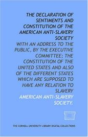 Cover of: The Declaration of sentiments and constitution of the American Anti-Slavery Society | American Anti-Slavery Society.