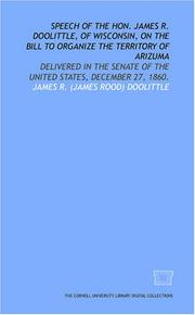 Cover of: Speech of the Hon. James R. Doolittle, of Wisconsin, on the bill to organize the territory of Arizuma