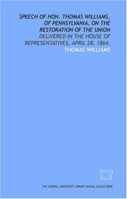 Cover of: Speech of Hon. Thomas Williams, of Pennsylvania, on the restoration of the Union