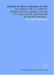 Cover of: Speeches of John A. Bingham, of Ohio: delivered in the U.S. House of Representatives, January 13th and 14th, 1868