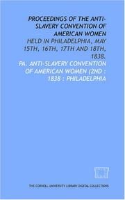 Cover of: Proceedings of the Anti-Slavery Convention of American Women | Pa. Anti-Slavery Convention of American Women (2nd : 1838 : Philadelphia