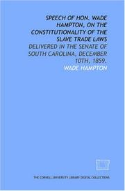 Cover of: Speech of Hon. Wade Hampton, on the constitutionality of the slave trade laws
