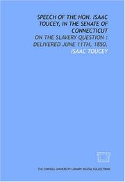 Cover of: Speech of the Hon. Isaac Toucey, in the Senate of Connecticut: on the slavery question