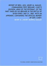 Report of Brig. Gen. Henry M. Naglee, commanding First Brigade, Caseys Division, Army of the Potomac, of the part taken by his brigade in the Battle of ... the official report of Gen. Casey.