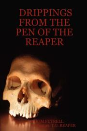 DRIPPINGS FROM THE PEN OF THE REAPER by THOM FUTRELL, T., G. REAPER