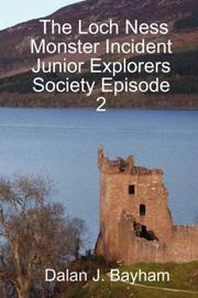 Cover of: The Loch Ness Monster Incident - Junior Explorers Society Episode 2 (Junior Explorers Society) | Dalan, J. Bayham