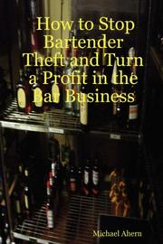 Cover of: How to Stop Bartender Theft and Turn a Profit in the Bar Business | Michael Ahern