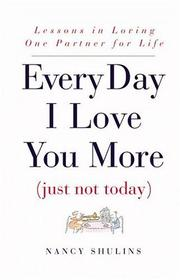 Cover of: Every Day I Love You More (Just Not Today) | Nancy Shulins