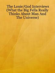 Cover of: The Louie/God Interviews (What the Big Fella Really Thinks About Man And The Universe)