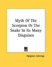 Cover of: Myth Of The Scorpion Or The Snake In Its Many Disguises | Hargrave Jennings