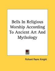 Cover of: Bells In Religious Worship According To Ancient Art And Mythology | Knight, Richard Payne