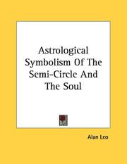 Cover of: Astrological Symbolism Of The Semi-Circle And The Soul | Alan Leo