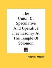 Cover of: The Union Of Speculative And Operative Freemasonry At The Temple Of Solomon | Albert Gallatin Mackey