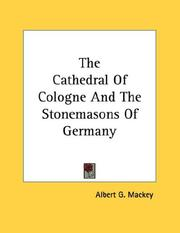 Cover of: The Cathedral Of Cologne And The Stonemasons Of Germany | Albert Gallatin Mackey