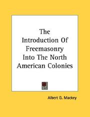 Cover of: The Introduction Of Freemasonry Into The North American Colonies | Albert Gallatin Mackey