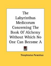 Cover of: The Labyrinthus Medicorum Concerning The Book Of Alchemy Without Which No One Can Become A Physician