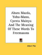 Cover of: Ahura Mazda, Yohu-Mano, Cpenta Mainyu And The Meaning Of These Words To Freemasons