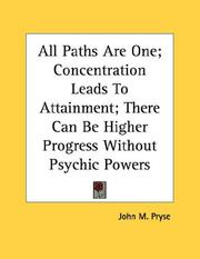 Cover of: All Paths Are One; Concentration Leads To Attainment; There Can Be Higher Progress Without Psychic Powers | John M. Pryse