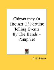 Cover of: Chiromancy Or The Art Of Fortune Telling Events By The Hands - Pamphlet | C. W. Roback