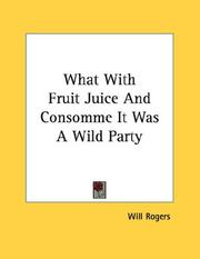 Cover of: What With Fruit Juice And Consomme It Was A Wild Party | Will Rogers
