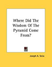 Cover of: Where Did The Wisdom Of The Pyramid Come From? | Joseph A. Seiss