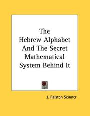 Cover of: The Hebrew Alphabet And The Secret Mathematical System Behind It | J. Ralston Skinner
