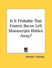 Cover of: Is It Probable That Francis Bacon Left Manuscripts Hidden Away? | William T. Smedley