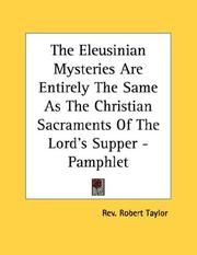 Cover of: The Eleusinian Mysteries Are Entirely The Same As The Christian Sacraments Of The Lord's Supper - Pamphlet