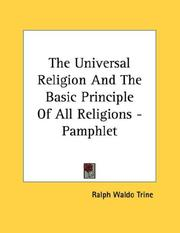 Cover of: The Universal Religion And The Basic Principle Of All Religions - Pamphlet | Ralph Waldo Trine