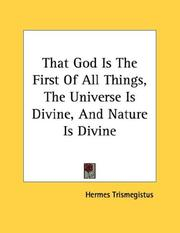 Cover of: That God Is The First Of All Things, The Universe Is Divine, And Nature Is Divine | Hermes Trismegistus.