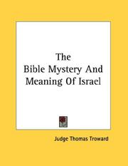 Cover of: The Bible Mystery And Meaning Of Israel | Judge Thomas Troward