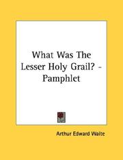 Cover of: What Was The Lesser Holy Grail? - Pamphlet | Arthur Edward Waite